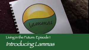 Episode 1 - Introducing Lammas - Living in the Future - ecovillages